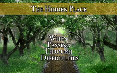 The Hidden Place: When Passing Through Difficulties